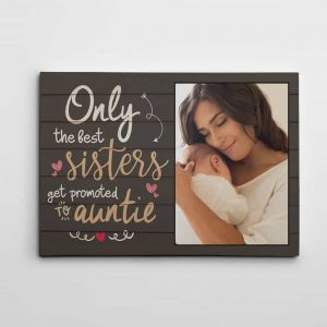 Only The Best Sisters Get Promoted To Auntie Custom Photo Canvas Print